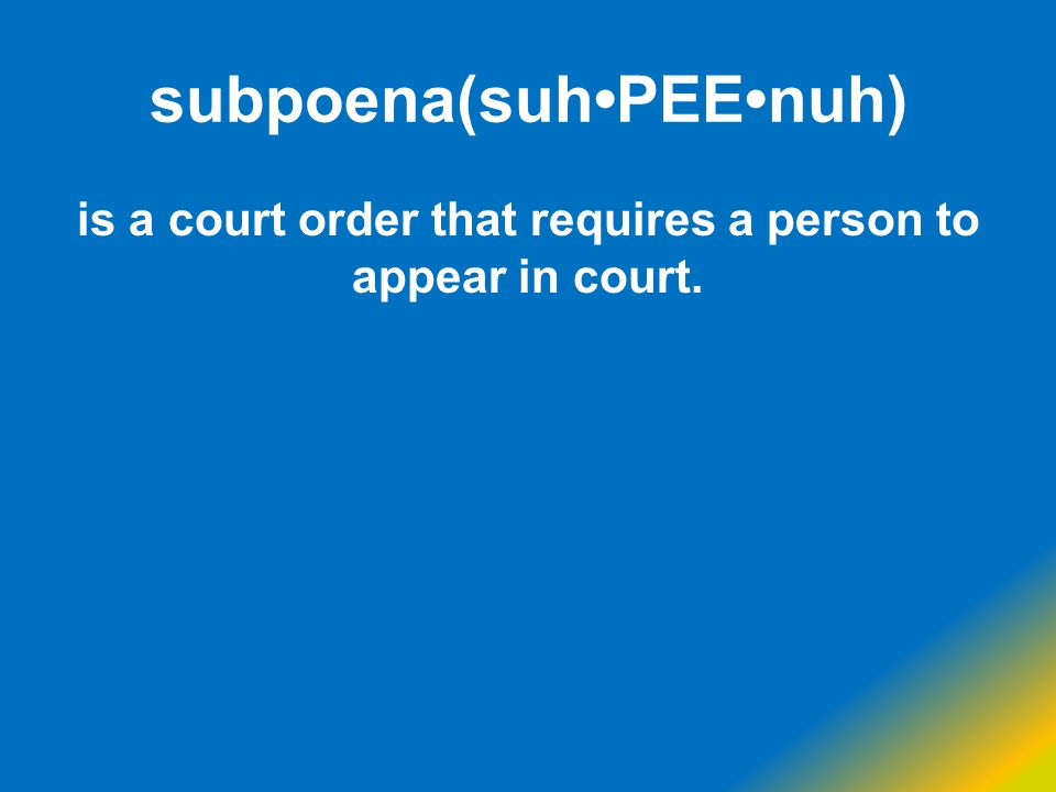 subpoena(suhPEEnuh) is a court order that requires a person to appear in court.