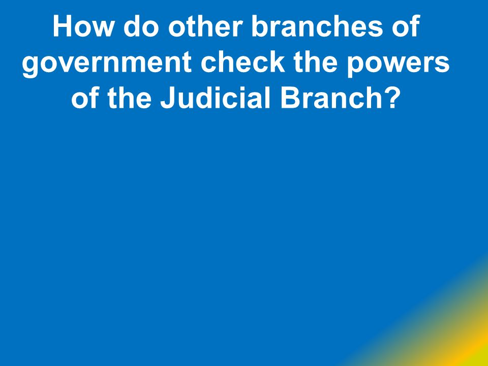 How do other branches of government check the powers of the Judicial Branch?