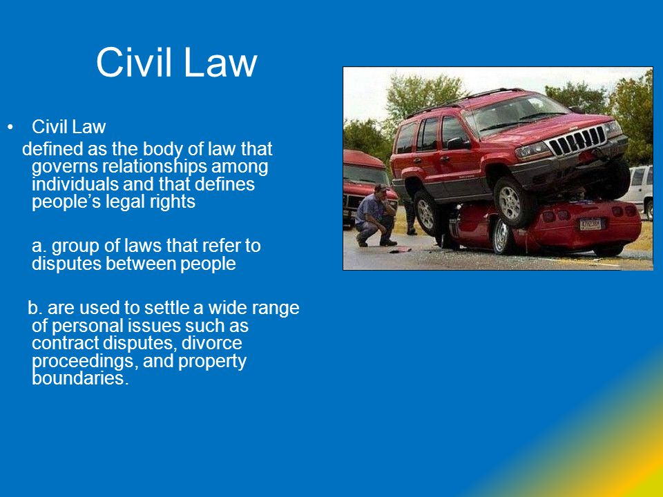 Civil Law defined as the body of law that governs relationships among individuals and that defines people's legal rights a. group of laws that refer t