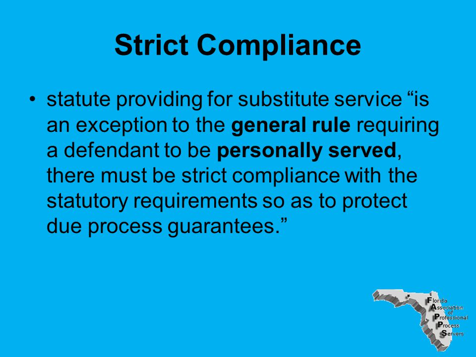 Strict Compliance statute providing for substitute service is an exception to the general rule requiring a defendant to be personally served, there must be strict compliance with the statutory requirements so as to protect due process guarantees.