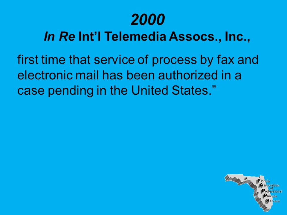 2000 In Re Int'l Telemedia Assocs., Inc., first time that service of process by fax and electronic mail has been authorized in a case pending in the United States.