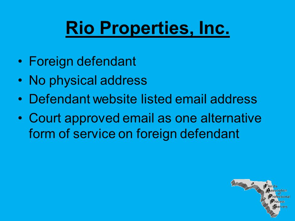 Rio Properties, Inc. Foreign defendant No physical address Defendant website listed email address Court approved email as one alternative form of serv
