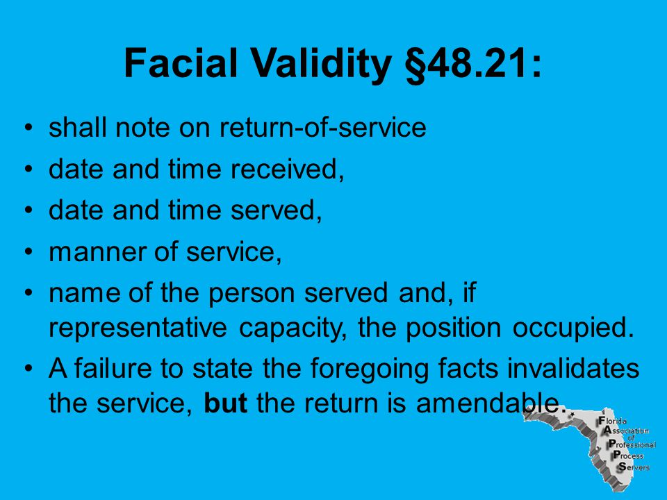 Facial Validity §48.21: shall note on return-of-service date and time received, date and time served, manner of service, name of the person served and, if representative capacity, the position occupied.