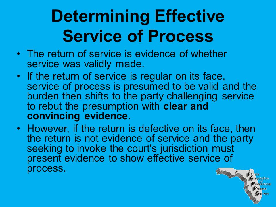 Determining Effective Service of Process The return of service is evidence of whether service was validly made.