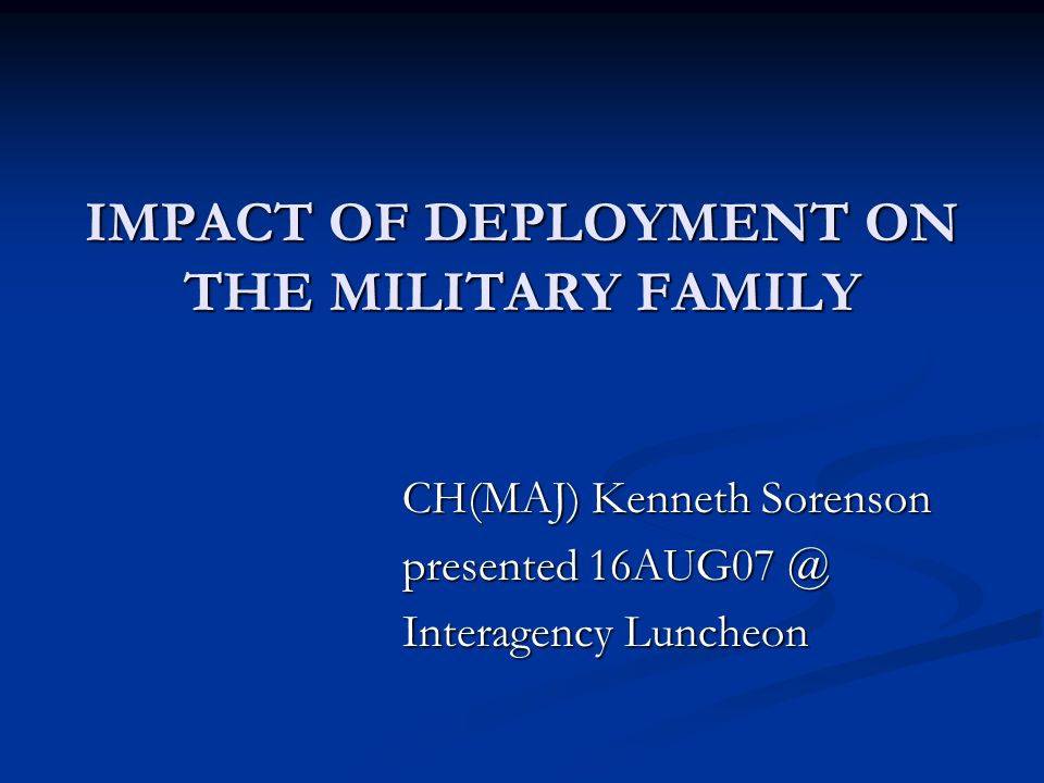 Impact of Deployment on the Military Family Increase in domestic violence Increase in domestic violence Increase in the divorce rate Increase in the divorce rate Increase in drug/alcohol problems Increase in drug/alcohol problems Increase in chapter cases Increase in chapter cases Increase in high risk behaviors Increase in high risk behaviors ?