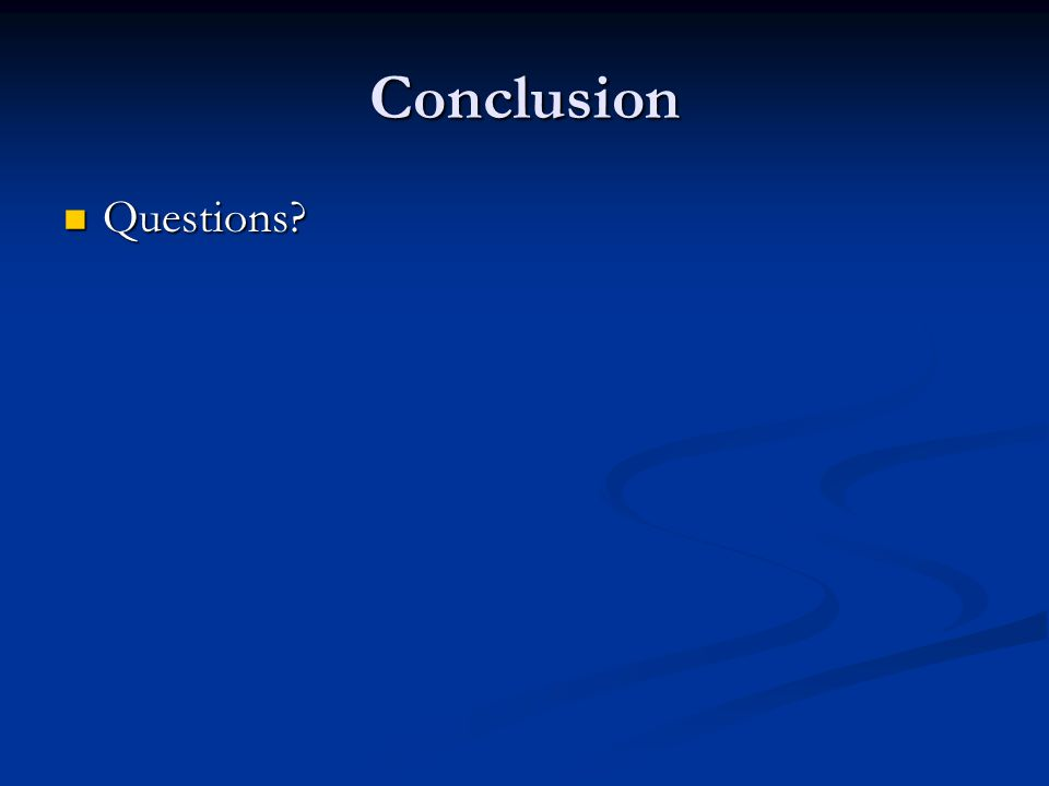 Conclusion Questions? Questions?
