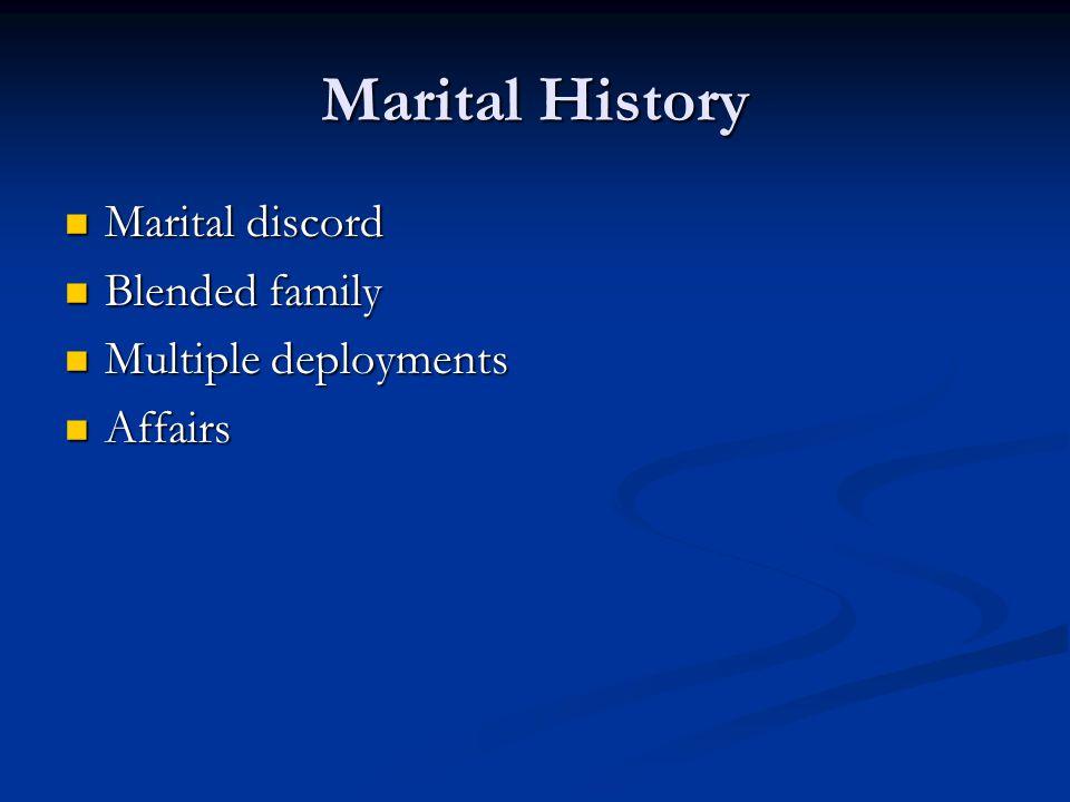 Marital History Marital discord Marital discord Blended family Blended family Multiple deployments Multiple deployments Affairs Affairs