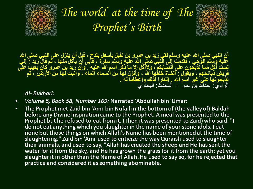 The world at the time of The Prophet's Birth أن النبي صلى الله عليه وسلم لقي زيد بن عمرو بن نفيل بأسفل بلدح ، قبل أن ينزل على النبي صلى الله عليه وسلم
