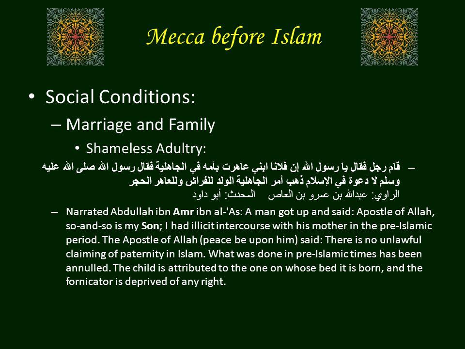 Mecca before Islam Social Conditions: – Marriage and Family Shameless Adultry: –قام رجل فقال يا رسول الله إن فلانا ابني عاهرت بأمه في الجاهلية فقال رس
