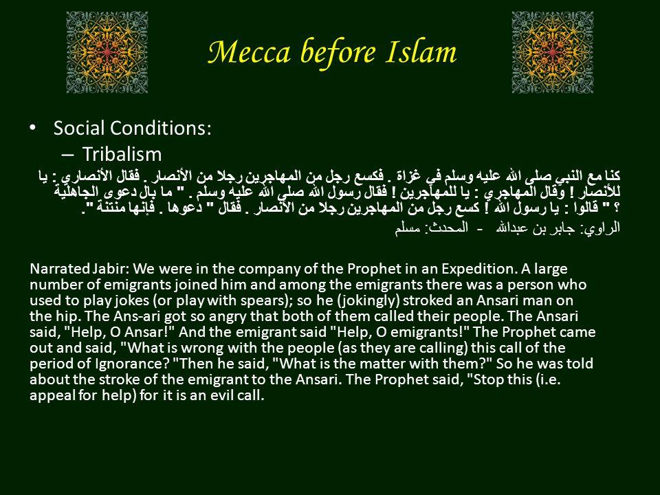 Mecca before Islam Social Conditions: – Tribalism كنا مع النبي صلى الله عليه وسلم في غزاة. فكسع رجل من المهاجرين رجلا من الأنصار. فقال الأنصاري : يا ل
