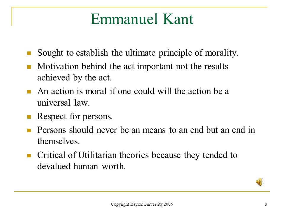 Copyright Baylor University 2006 8 Emmanuel Kant Sought to establish the ultimate principle of morality.