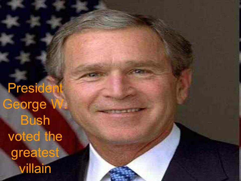 President George W. Bush voted the greatest villain