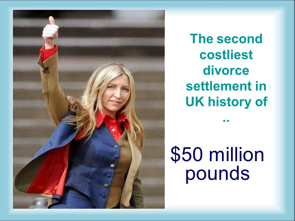 The second costliest divorce settlement in UK history of.. $50 million pounds