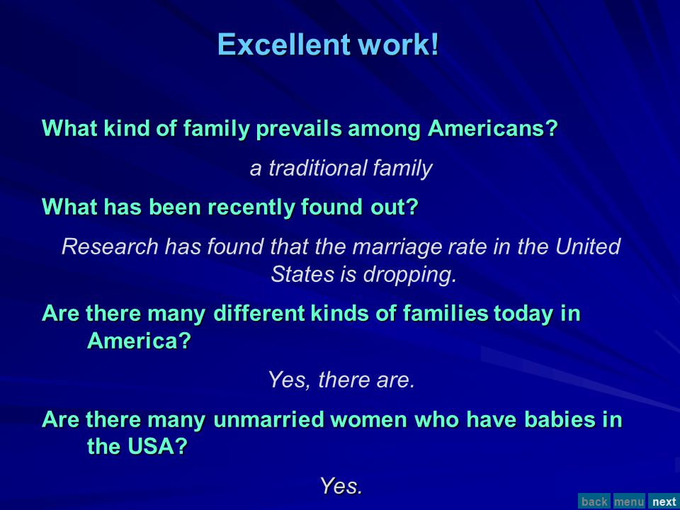 Now, answer the question: What kind of family prevails among Americans? a traditional family What has been recently found out? Research has found that