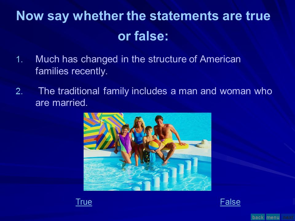 1. 1. Much has changed in the structure of American families recently. Now say whether the statements are true or false: TrueFalse menunextback