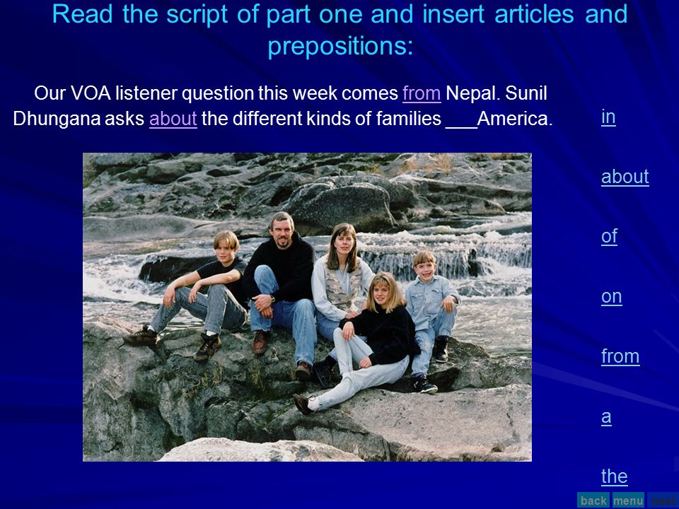 Read the script of part one and insert articles and prepositions: Our VOA listener question this week comes from Nepal.
