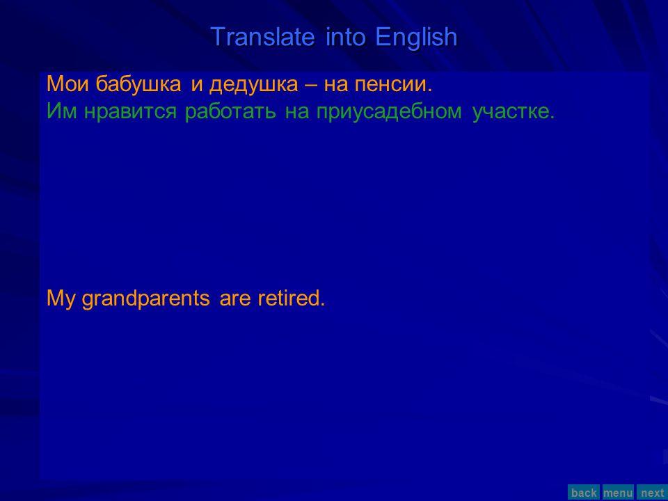 Translate into English Мои бабушка и дедушка – на пенсии. menunextback