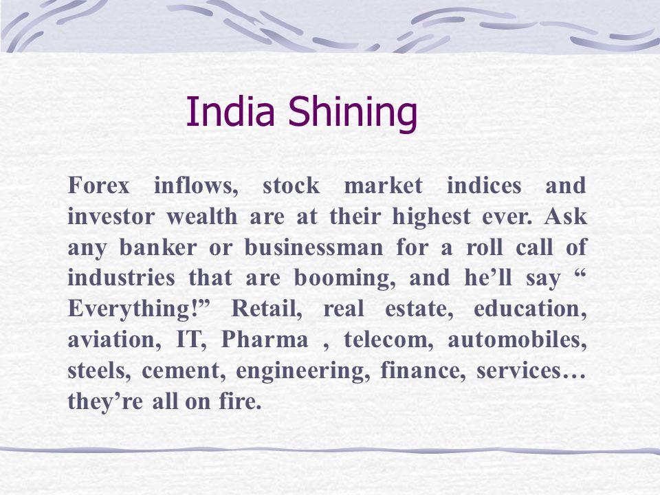 India Shining Forex inflows, stock market indices and investor wealth are at their highest ever.