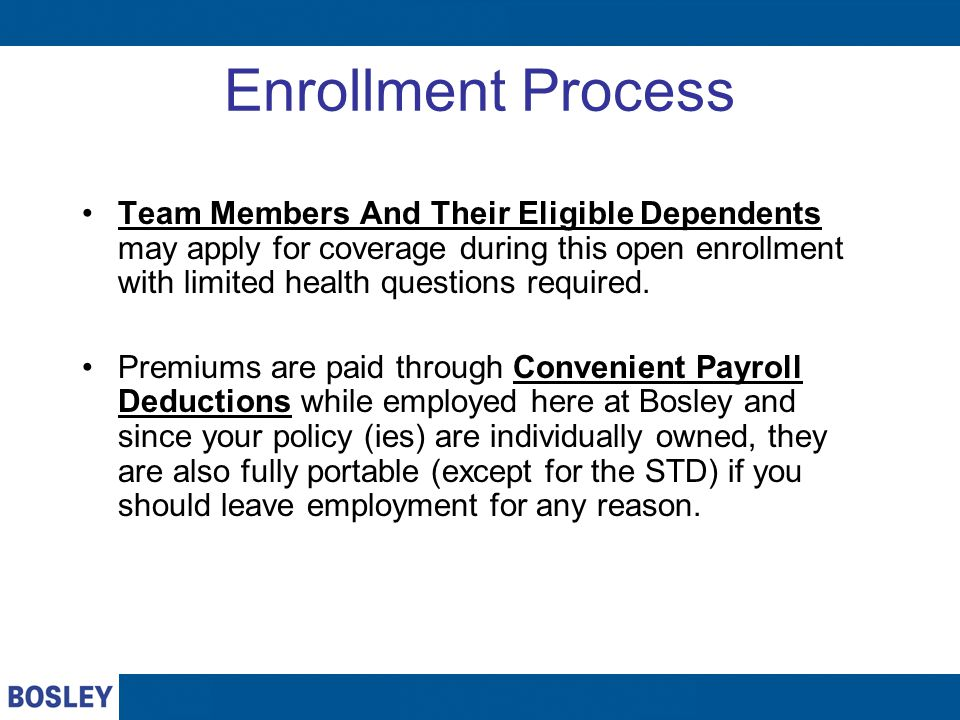 Enrollment Process Team Members And Their Eligible Dependents may apply for coverage during this open enrollment with limited health questions required.