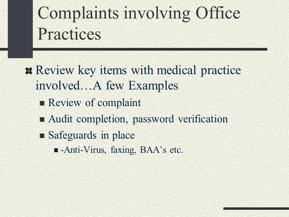 Complaints involving Office Practices Review key items with medical practice involved…A few Examples Review of complaint Audit completion, password ve