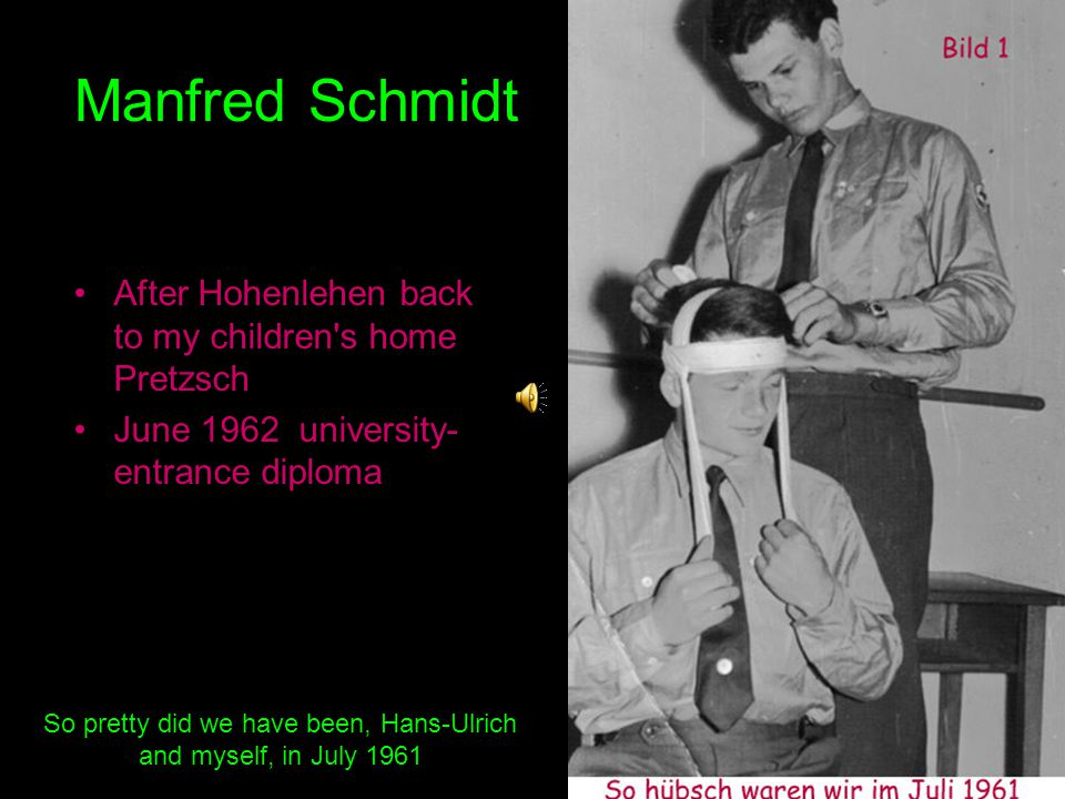 Manfred Schmidt After Hohenlehen back to my children s home Pretzsch June 1962 university- entrance diploma So pretty did we have been, Hans-Ulrich and myself, in July 1961