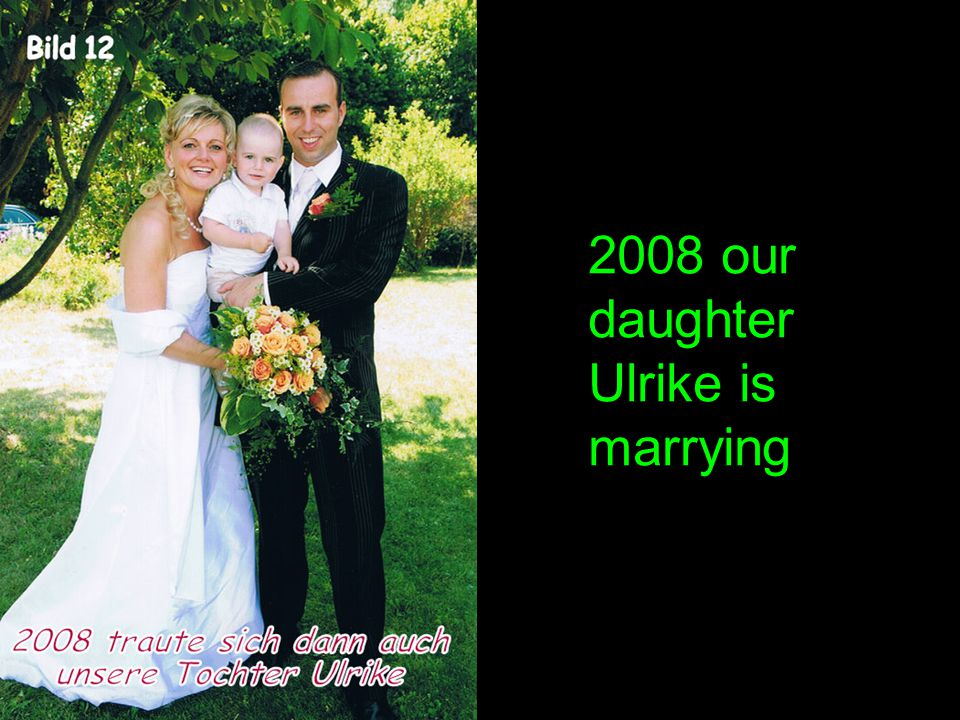 2008 our daughter Ulrike is marrying