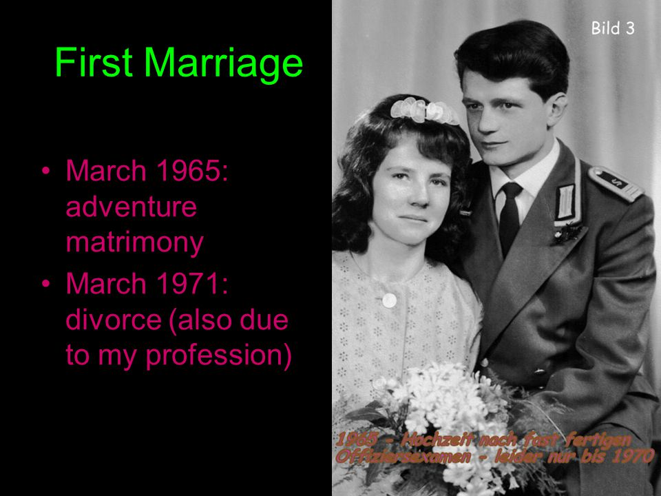 First Marriage March 1965: adventure matrimony March 1971: divorce (also due to my profession)