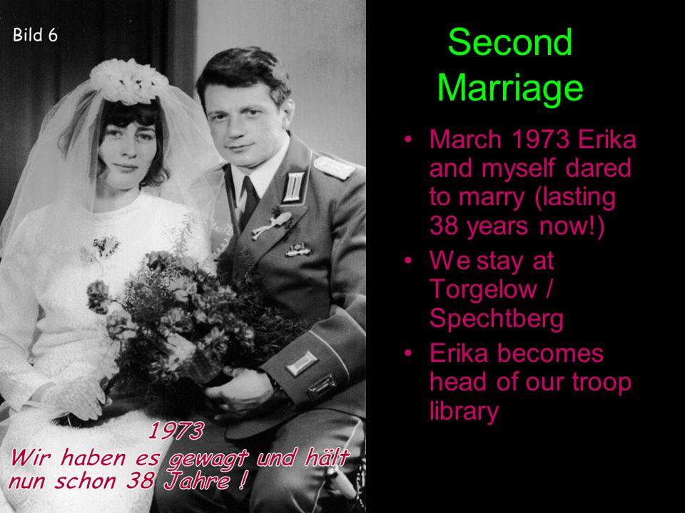 Second Marriage March 1973 Erika and myself dared to marry (lasting 38 years now!) We stay at Torgelow / Spechtberg Erika becomes head of our troop library