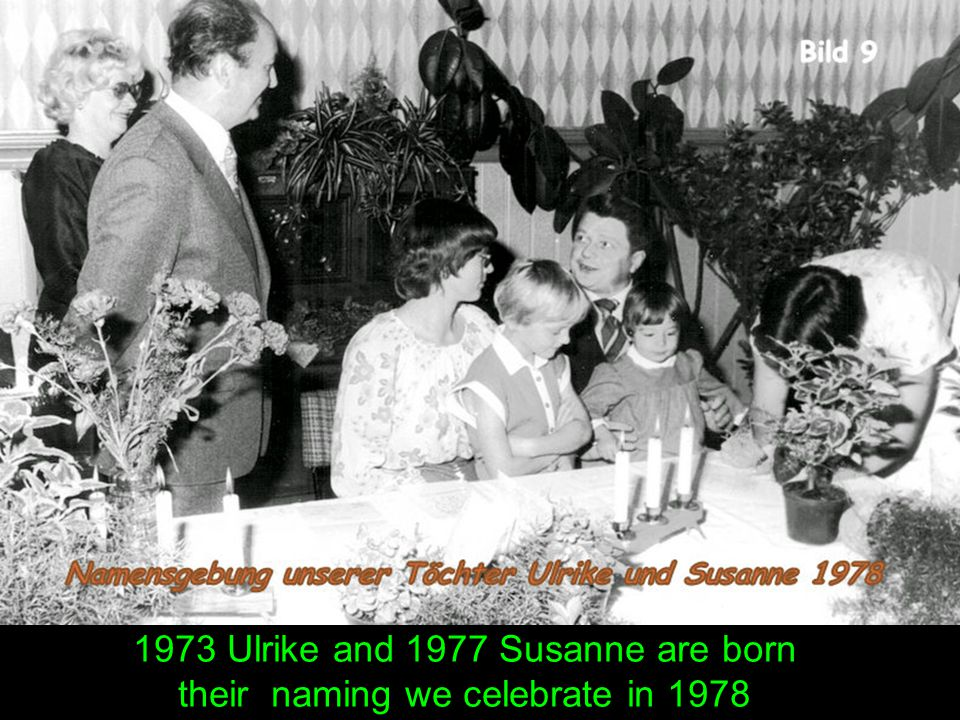 1973 Ulrike and 1977 Susanne are born their naming we celebrate in 1978