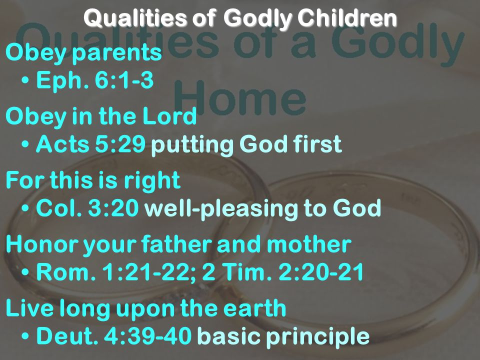 Qualities of Godly Children Obey parents Eph.