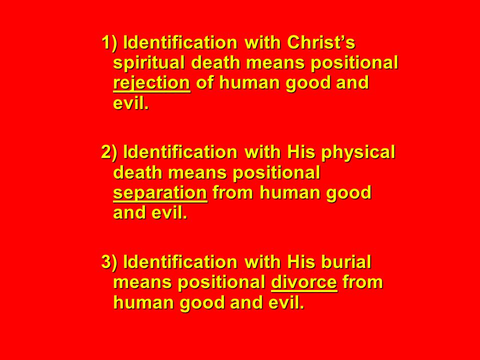 Your resurrection means literal rejection, separation and divorce for all time from human good and evil.