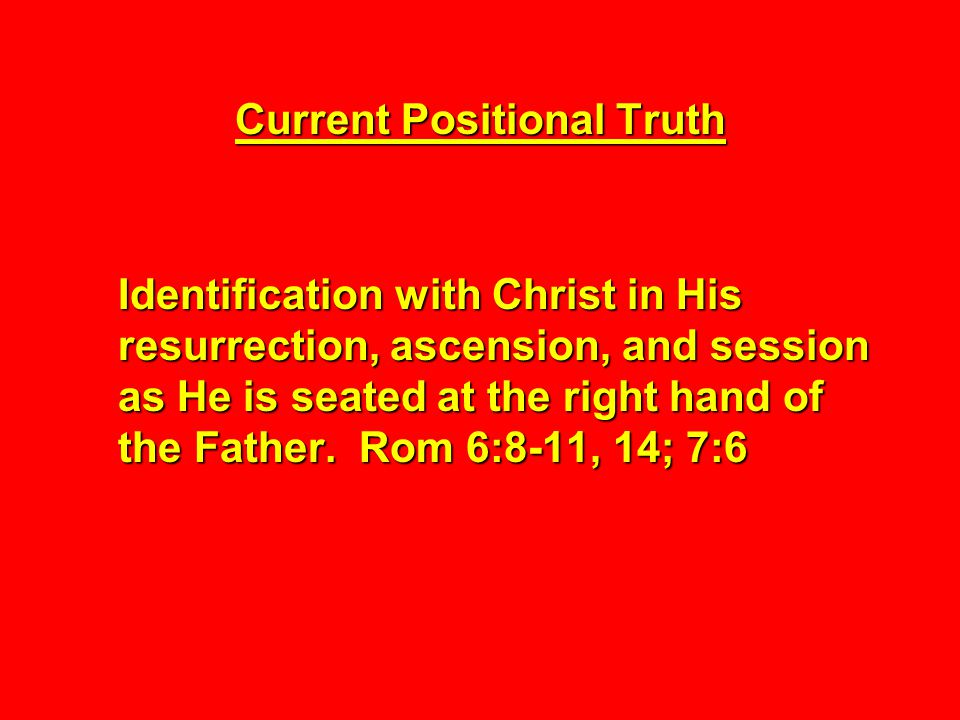 Current Positional Truth Identification with Christ in His resurrection, ascension, and session as He is seated at the right hand of the Father.