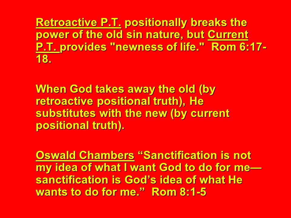 Retroactive P.T. positionally breaks the power of the old sin nature, but Current P.T.