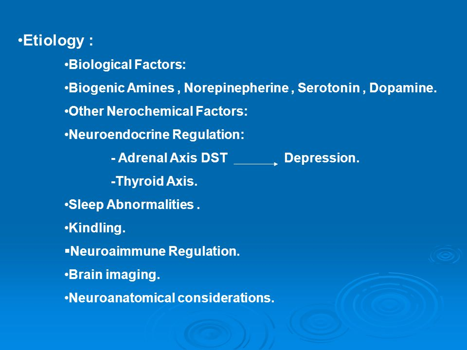 Etiology : Biological Factors : Biogenic Amines, Norepinepherine, Serotonin, Dopamine.