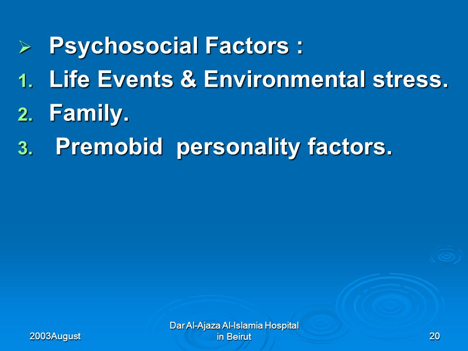 2003 August Dar Al-Ajaza Al-Islamia Hospital in Beirut20  Psychosocial Factors : 1.