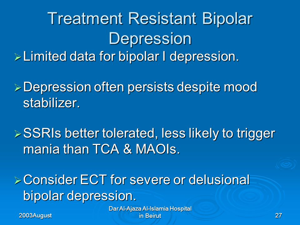 2003 August Dar Al-Ajaza Al-Islamia Hospital in Beirut27  Limited data for bipolar I depression.