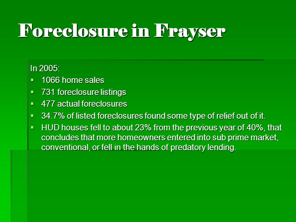 Foreclosure in Frayser In 2005:  1066 home sales  731 foreclosure listings  477 actual foreclosures  34.7% of listed foreclosures found some type of relief out of it.