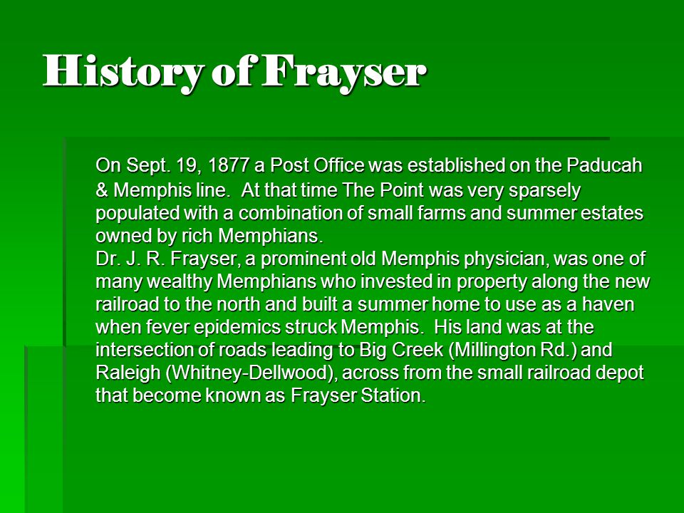 History of Frayser On Sept. 19, 1877 a Post Office was established on the Paducah & Memphis line.