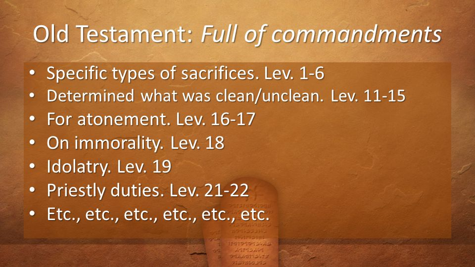 Old Testament: Full of commandments Specific types of sacrifices.