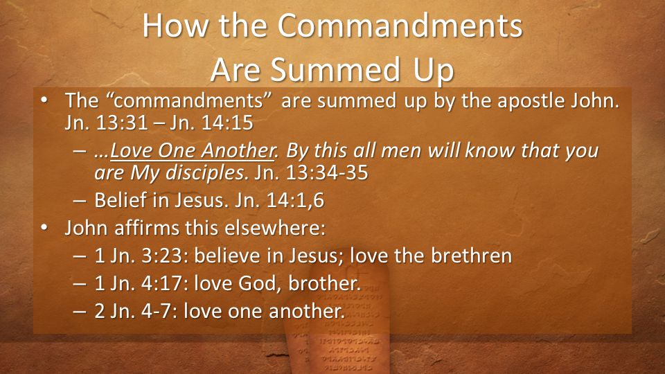 How the Commandments Are Summed Up The commandments are summed up by the apostle John.