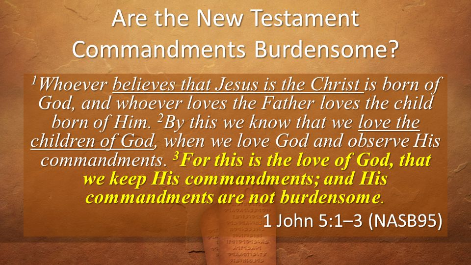 Are the New Testament Commandments Burdensome.