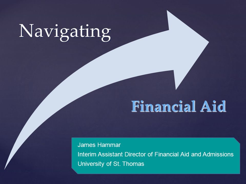 { Navigating James Hammar Interim Assistant Director of Financial Aid and Admissions University of St.