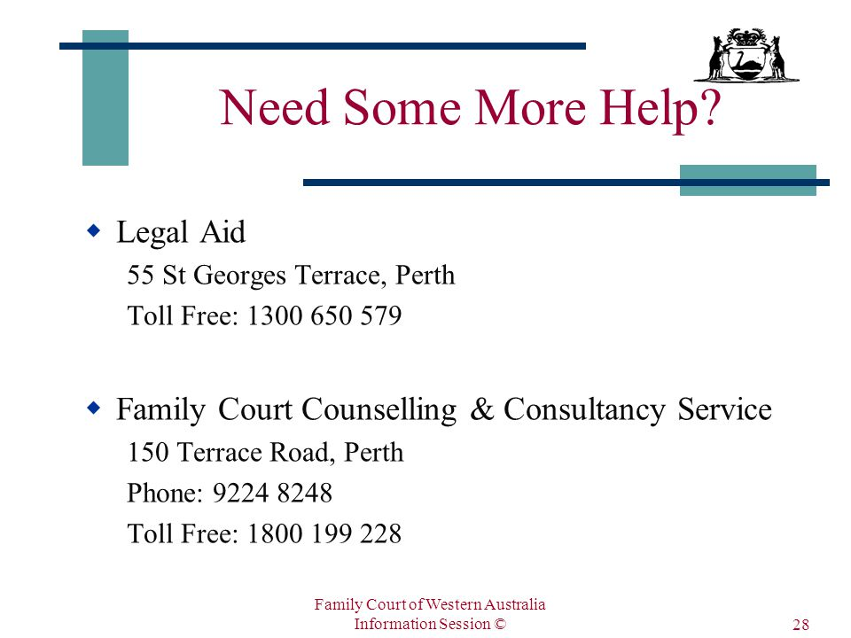 Family Court of Western Australia Information Session © 28 Need Some More Help.
