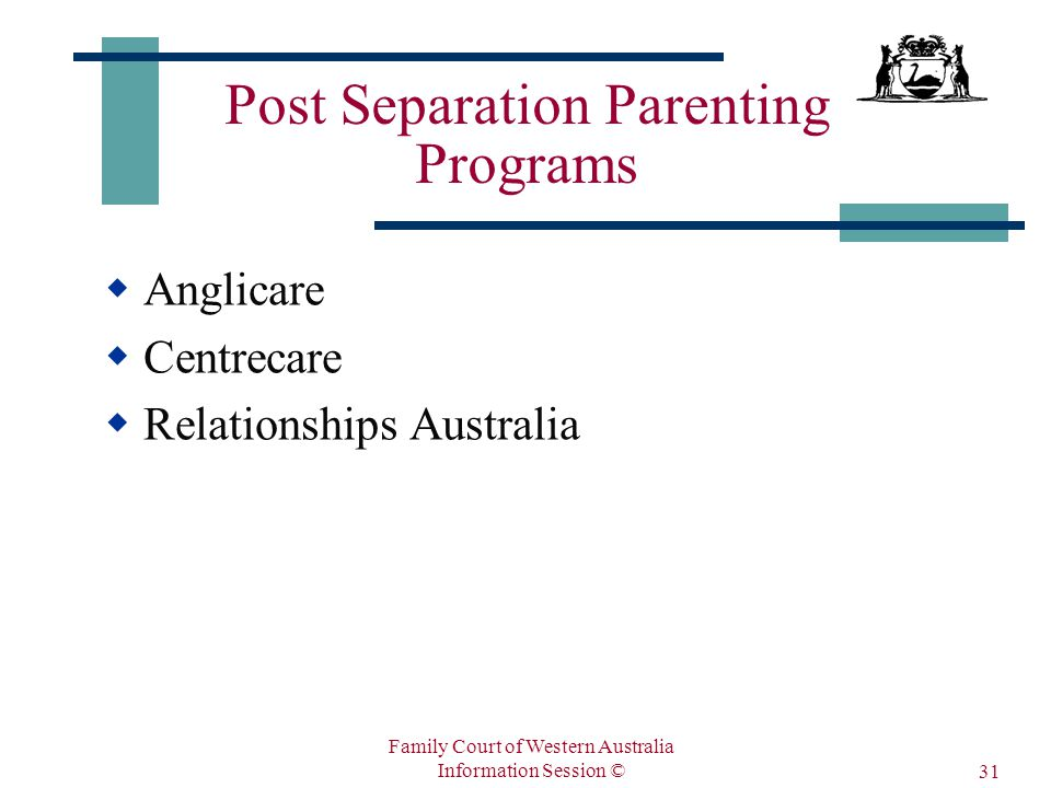 Family Court of Western Australia Information Session © 31 Post Separation Parenting Programs  Anglicare  Centrecare  Relationships Australia