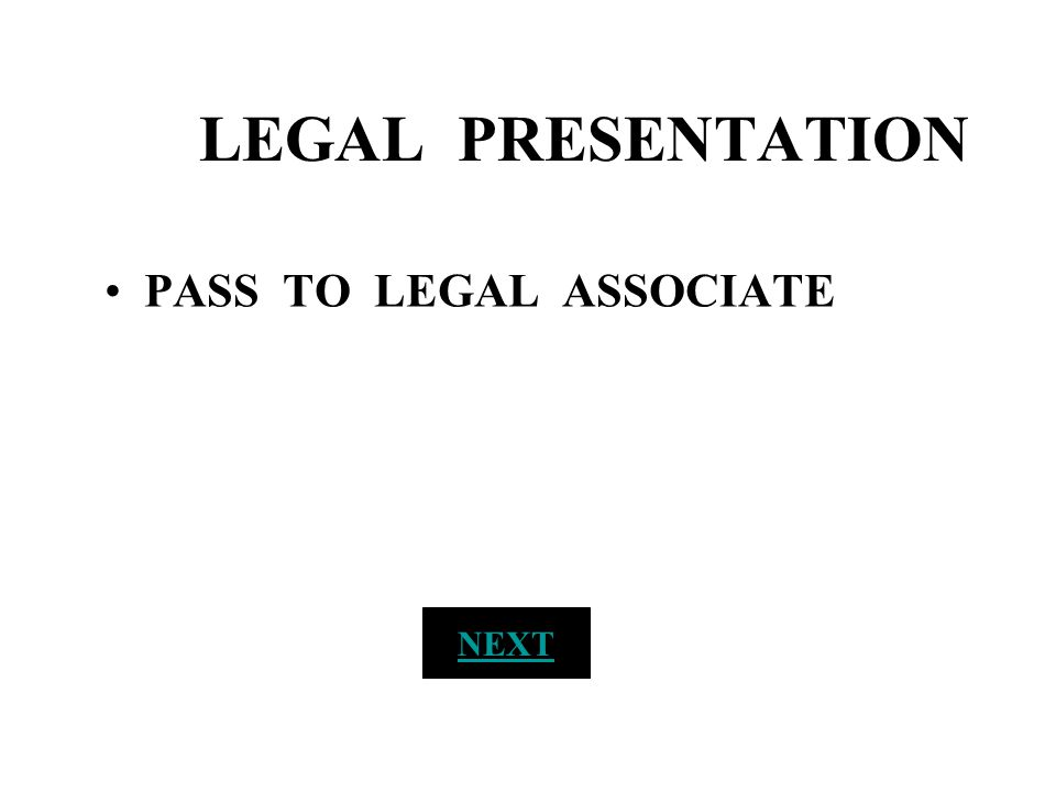 LEGAL PRESENTATION PASS TO LEGAL ASSOCIATE NEXT