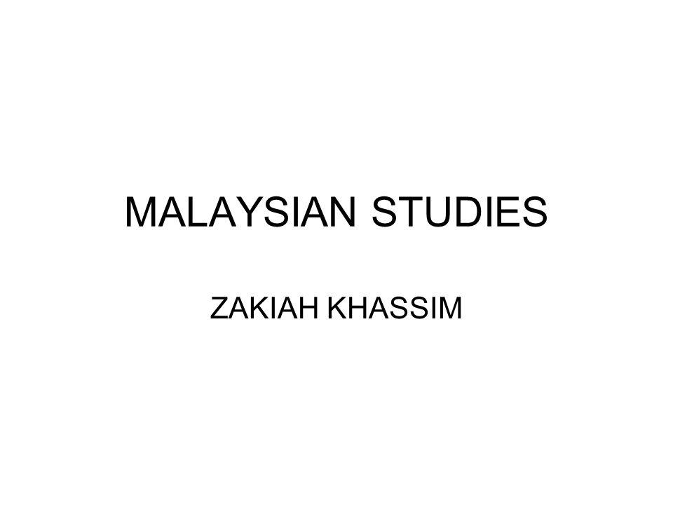 MALAYSIAN STUDIES ZAKIAH KHASSIM