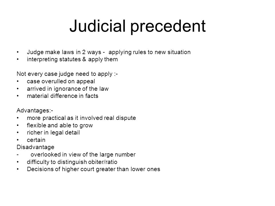Judicial precedent Judge make laws in 2 ways - applying rules to new situation interpreting statutes & apply them Not every case judge need to apply :
