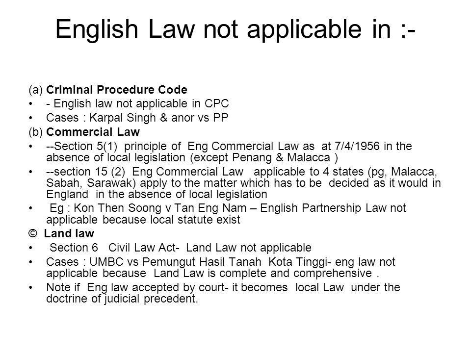 English Law not applicable in :- (a) Criminal Procedure Code - English law not applicable in CPC Cases : Karpal Singh & anor vs PP (b) Commercial Law