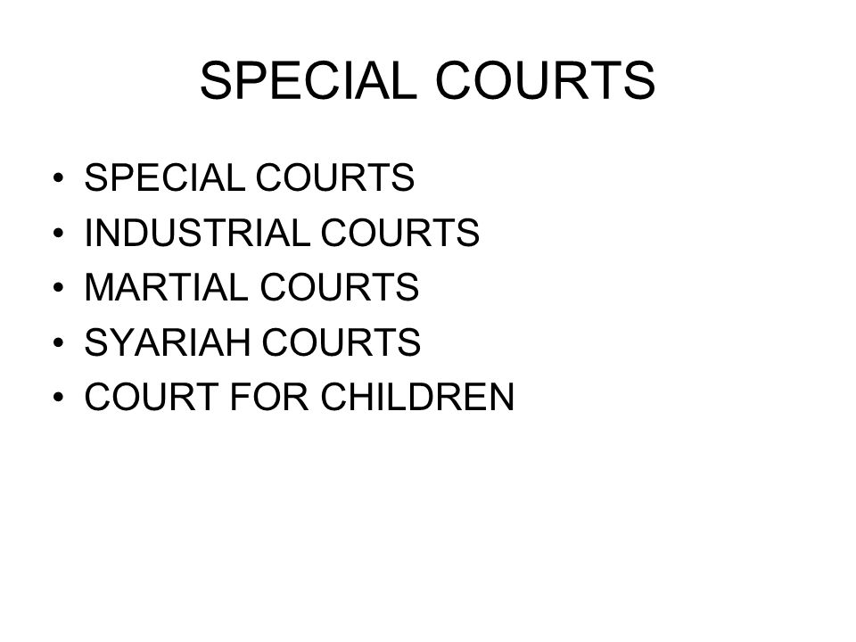 SPECIAL COURTS INDUSTRIAL COURTS MARTIAL COURTS SYARIAH COURTS COURT FOR CHILDREN