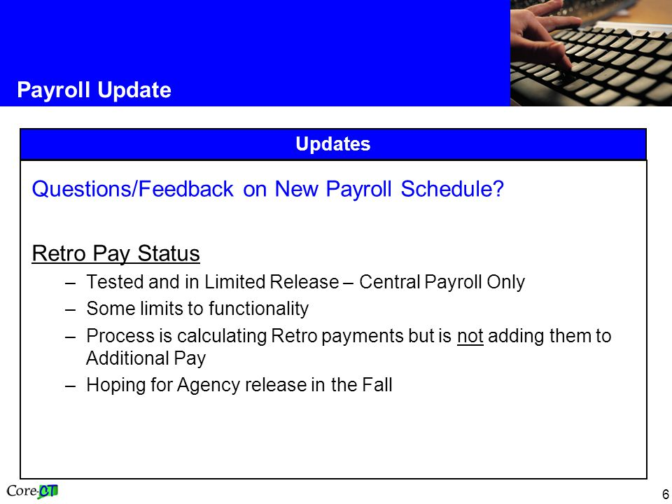 6 Payroll Update Updates Questions/Feedback on New Payroll Schedule.